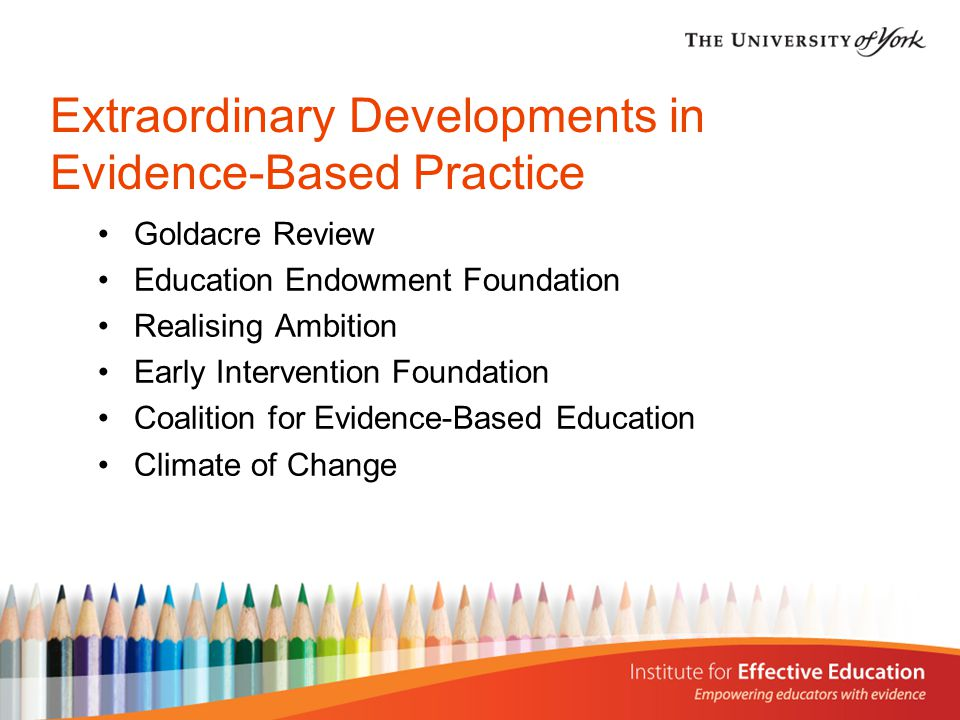 Extraordinary Developments in Evidence-Based Practice Goldacre Review Education Endowment Foundation Realising Ambition Early Intervention Foundation Coalition for Evidence-Based Education Climate of Change