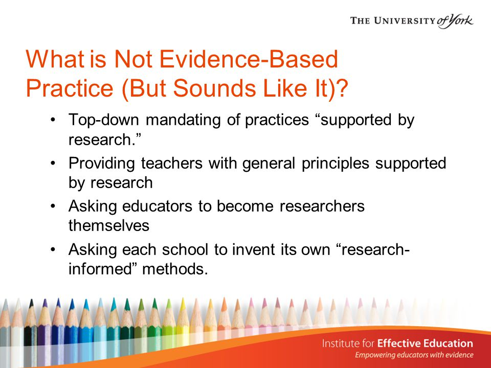 A Vision of Evidence-Based Practice Educators evaluating their needs and choosing among proven interventions Many proven interventions in each area, each with CPD, materials, and capacity Incentive funding from government to help educators implement proven interventions Assistance to help educators make wise choices and implement well (knowledge brokering)