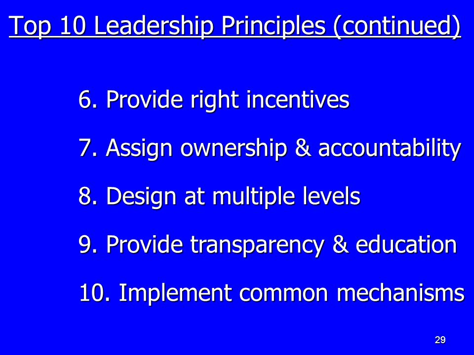29 Top 10 Leadership Principles (continued) 6. Provide right incentives 7.