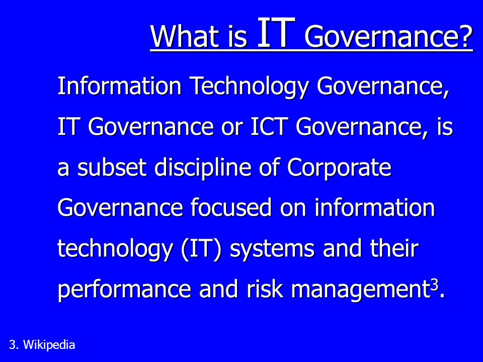 What is IT Governance. 3.