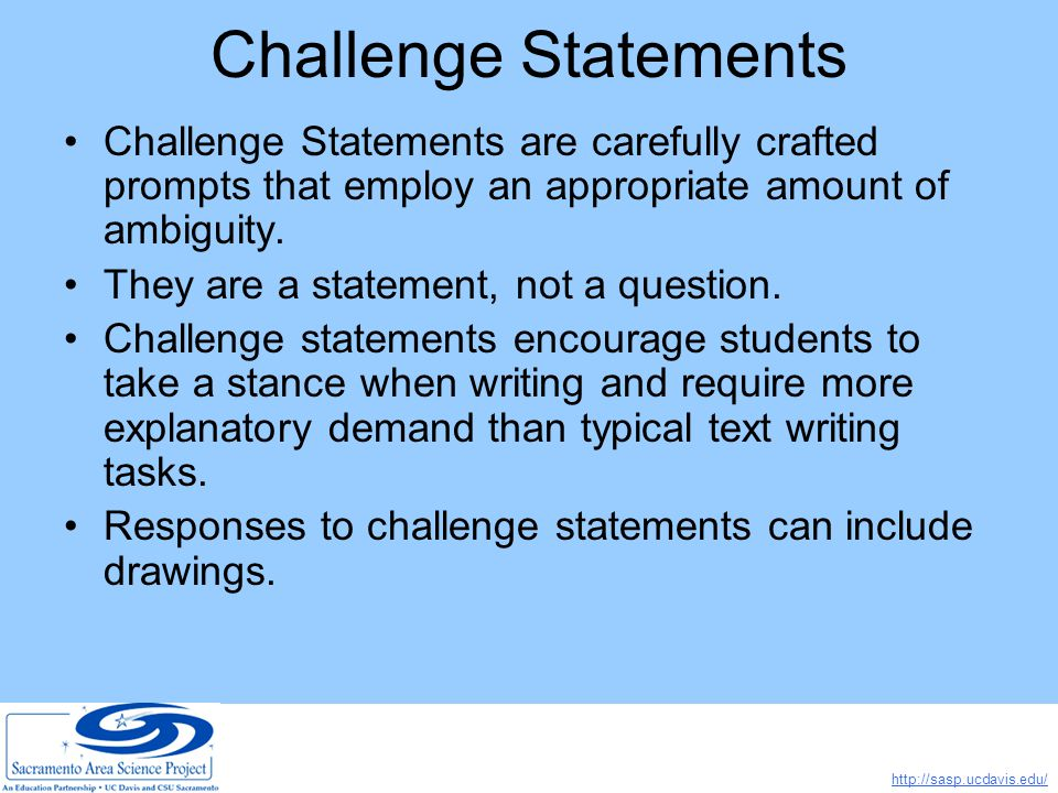 http://sasp.ucdavis.edu/ Challenge Statements Challenge Statements are carefully crafted prompts that employ an appropriate amount of ambiguity.