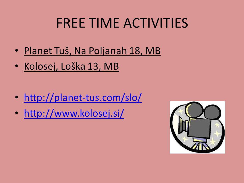 FREE TIME ACTIVITIES Planet Tuš, Na Poljanah 18, MB Kolosej, Loška 13, MB http://planet-tus.com/slo/ http://www.kolosej.si/