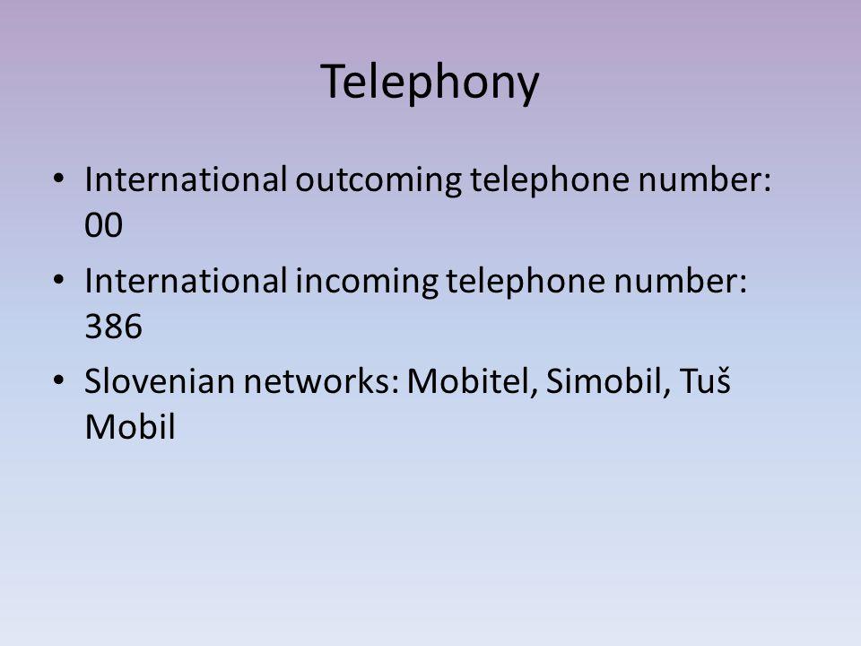 Telephony International outcoming telephone number: 00 International incoming telephone number: 386 Slovenian networks: Mobitel, Simobil, Tuš Mobil