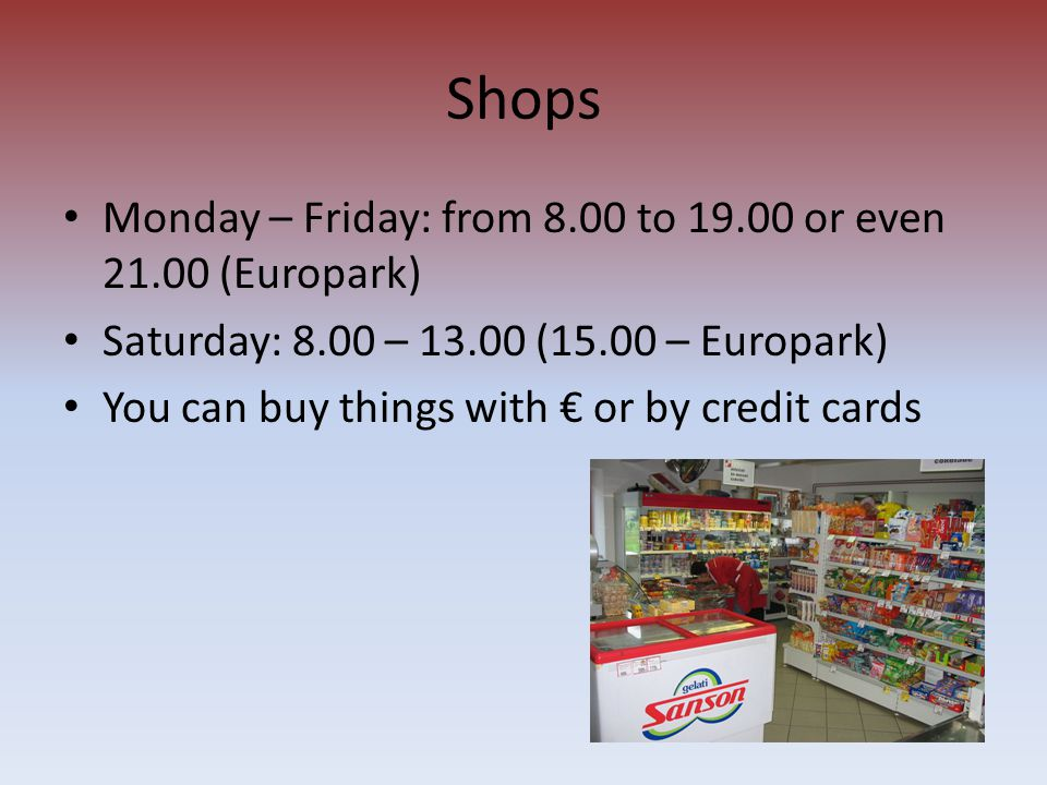 Banks Monday – Friday: from 9.00 to 12.00 and from 14.00 to 17.00 Saturday: from 9.00 to 12.