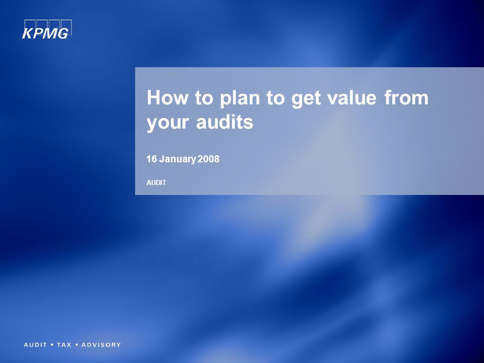 How to plan to get value from your audits 16 January 2008 AUDIT