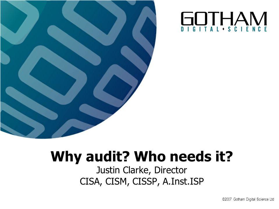 ©2007 Gotham Digital Science Ltd Why audit.Who needs it.