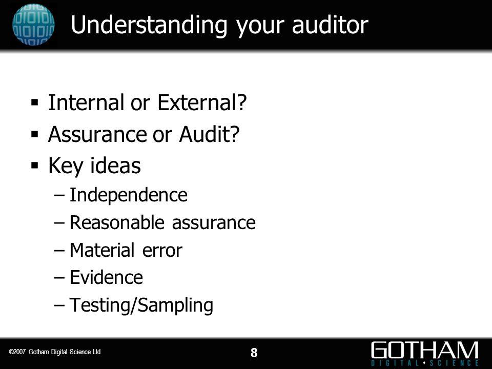 8 ©2007 Gotham Digital Science Ltd Understanding your auditor  Internal or External.