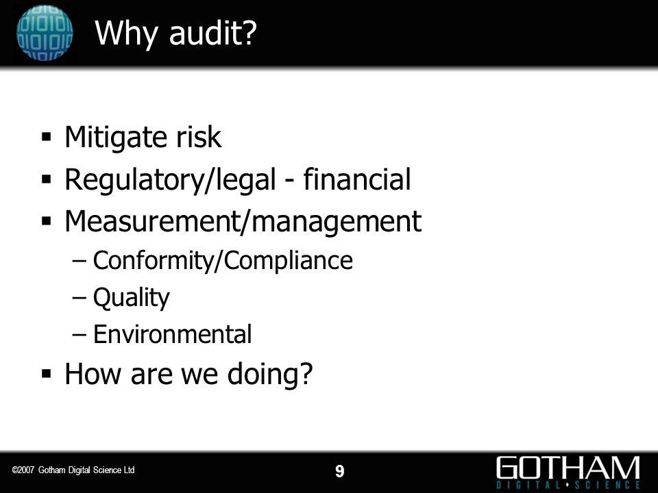 9 ©2007 Gotham Digital Science Ltd Why audit.