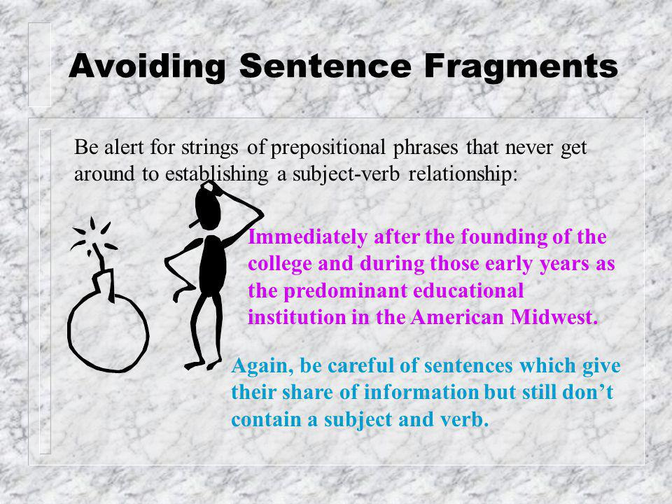 Avoiding Sentence Fragments Sometimes a sentence fragment can give you a great deal of information, but it's still not a complete sentence: After the