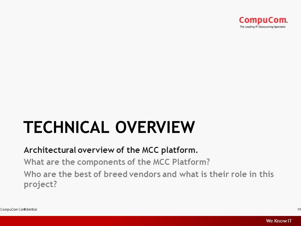 We Know IT TECHNICAL OVERVIEW Architectural overview of the MCC platform.