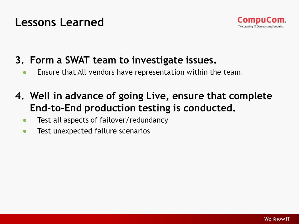 We Know IT Lessons Learned 3.Form a SWAT team to investigate issues.