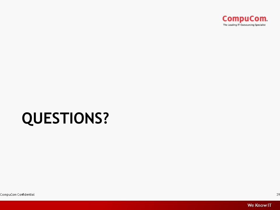 We Know IT QUESTIONS? CompuCom Confidential39