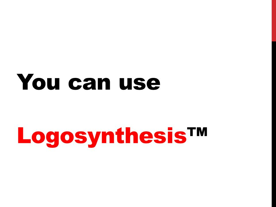 You can use Logosynthesis™