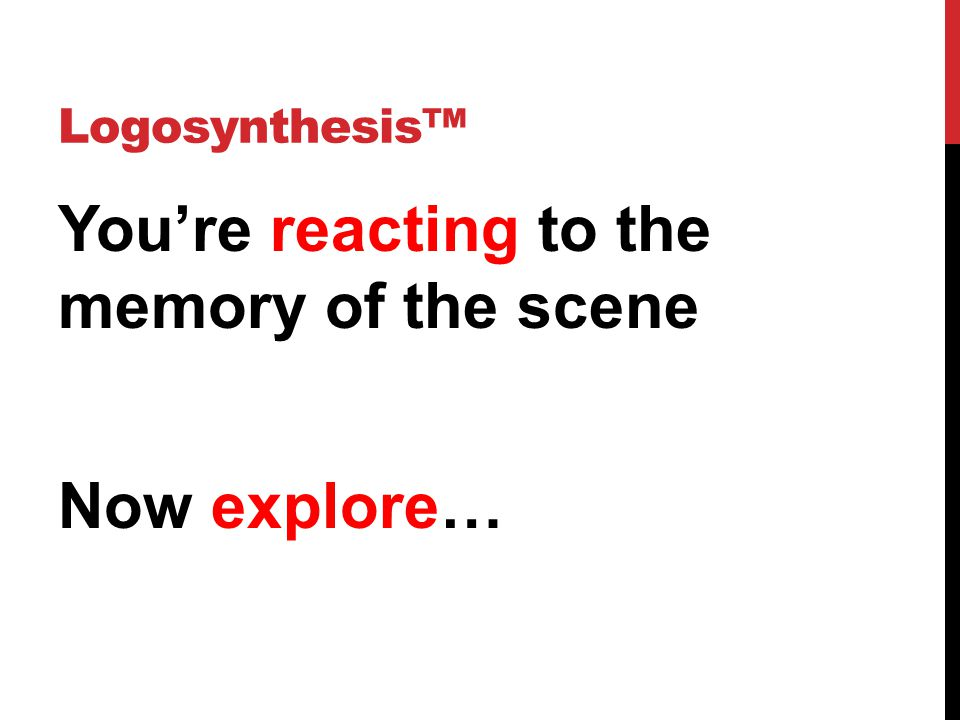 Logosynthesis™ You're reacting to the memory of the scene Now explore…