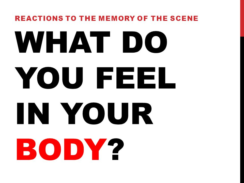 WHAT DO YOU FEEL IN YOUR BODY? REACTIONS TO THE MEMORY OF THE SCENE