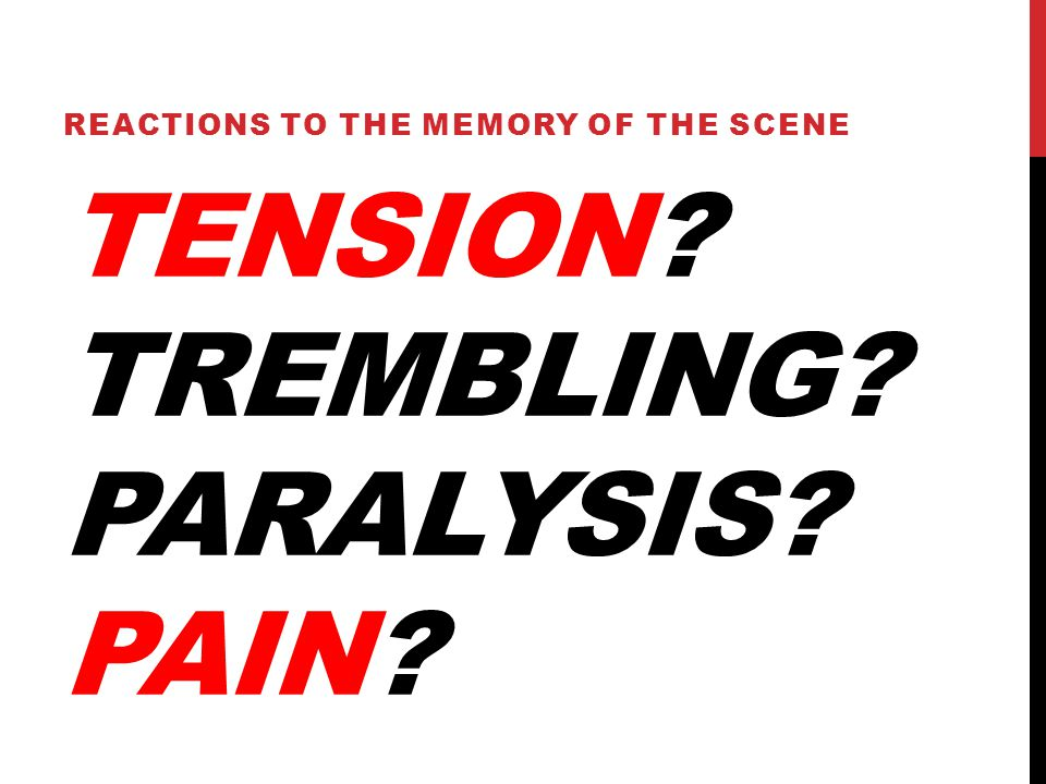 TENSION TREMBLING PARALYSIS PAIN REACTIONS TO THE MEMORY OF THE SCENE