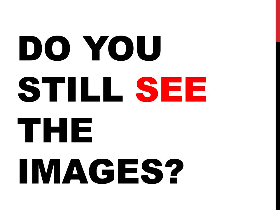 DO YOU STILL SEE THE IMAGES
