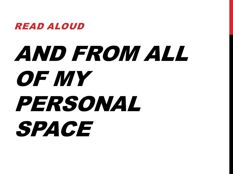 AND FROM ALL OF MY PERSONAL SPACE READ ALOUD