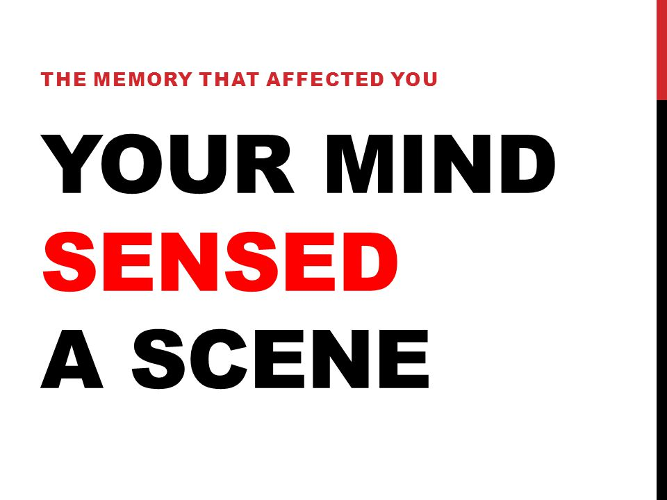 YOUR MIND SENSED A SCENE THE MEMORY THAT AFFECTED YOU