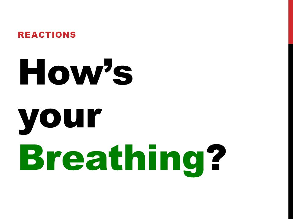 How's your Breathing? REACTIONS