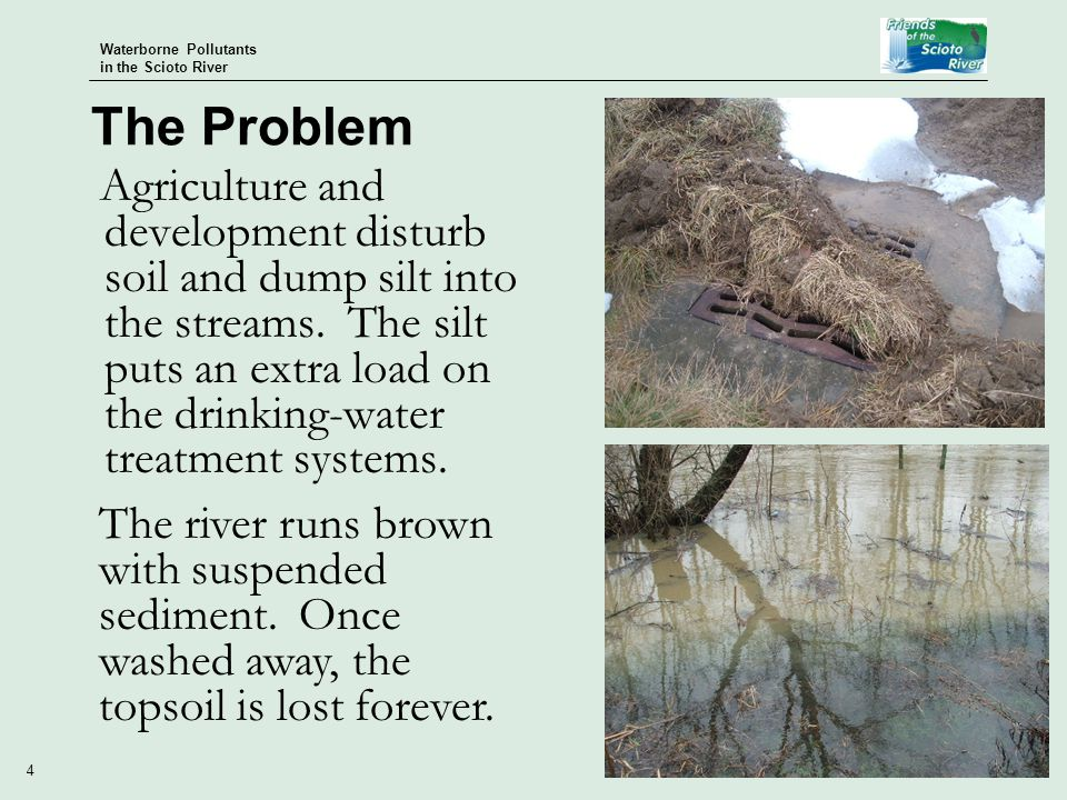 Waterborne Pollutants in the Scioto River 4 Agriculture and development disturb soil and dump silt into the streams.