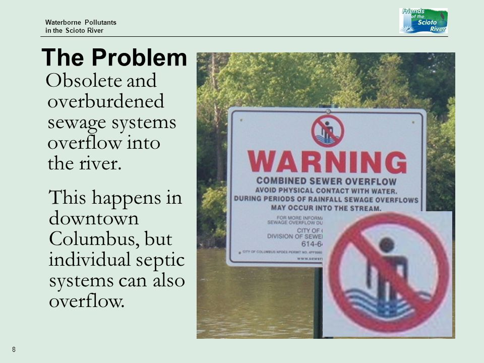 Waterborne Pollutants in the Scioto River 8 Obsolete and overburdened sewage systems overflow into the river.