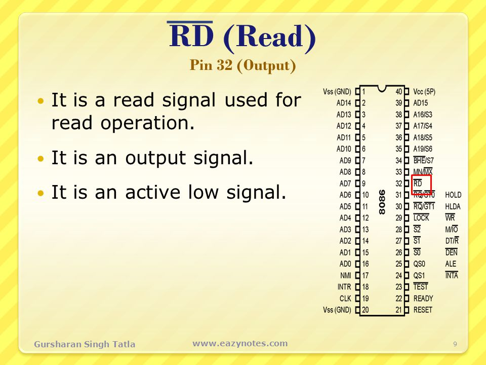 RD (Read) Pin 32 (Output) It is a read signal used for read operation. It is an output signal. It is an active low signal. 9 www.eazynotes.com Gurshar