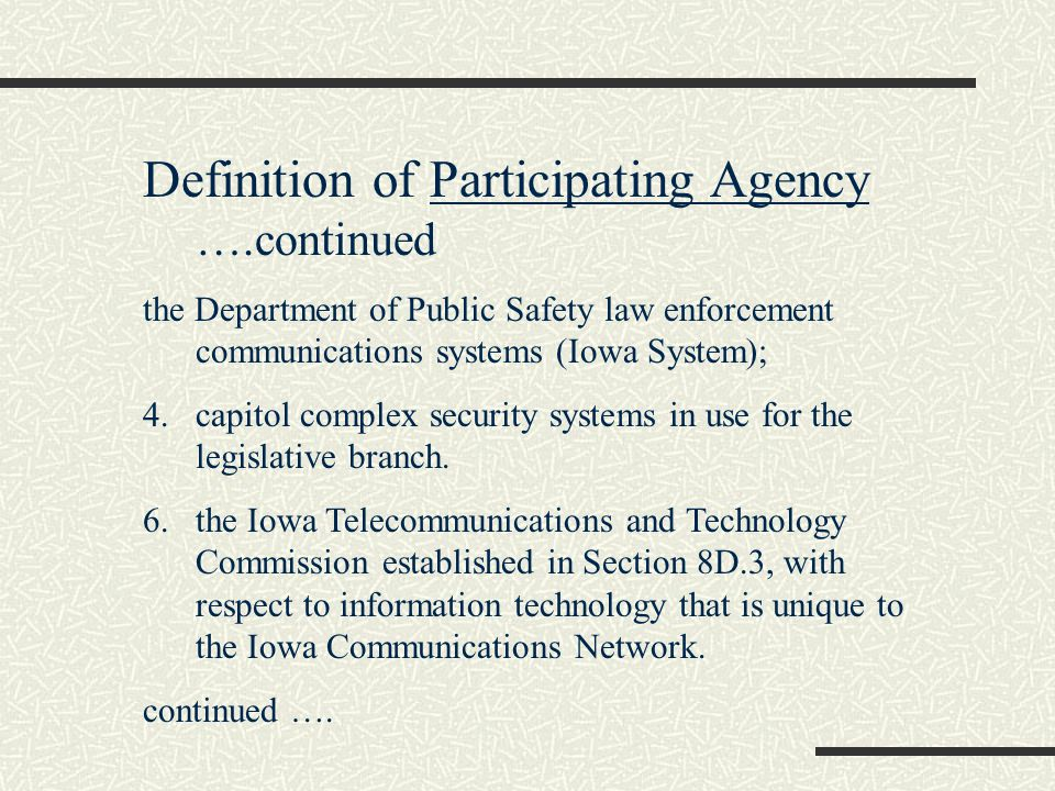 Definition of Participating Agency ….continued the Department of Public Safety law enforcement communications systems (Iowa System); 4.capitol complex security systems in use for the legislative branch.
