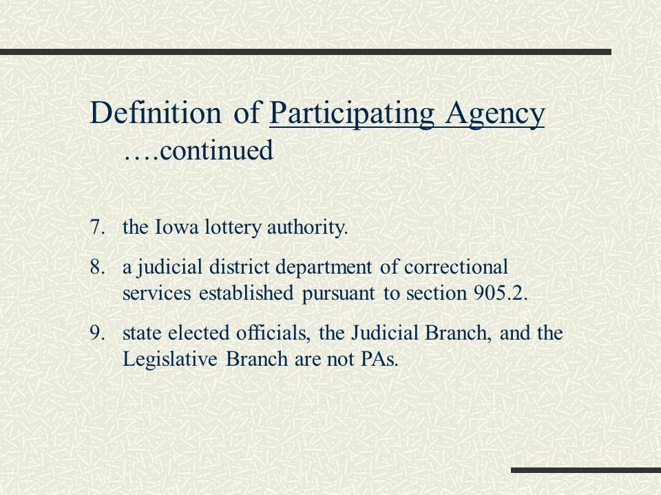 Definition of Participating Agency ….continued 7.the Iowa lottery authority.