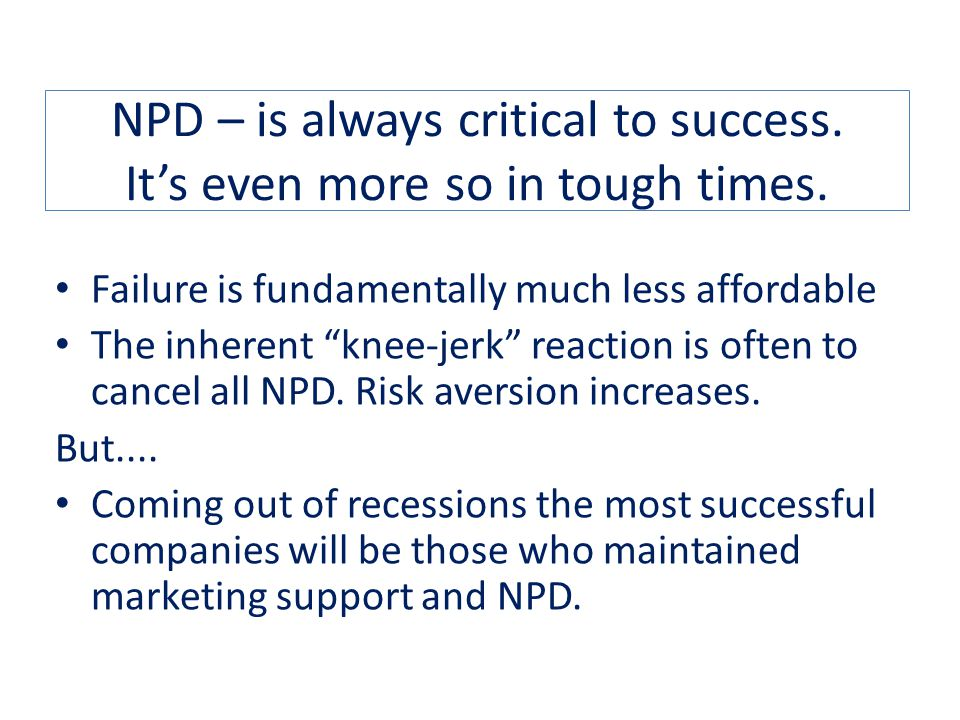 NPD – is always critical to success. It's even more so in tough times.