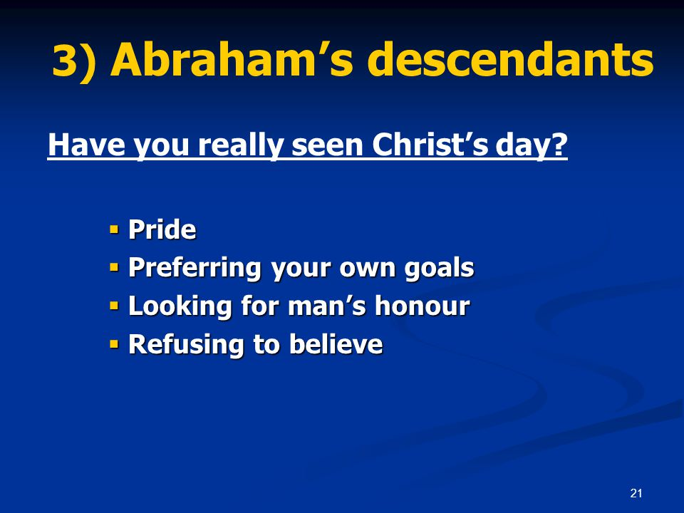 21 3) Abraham's descendants Have you really seen Christ's day.