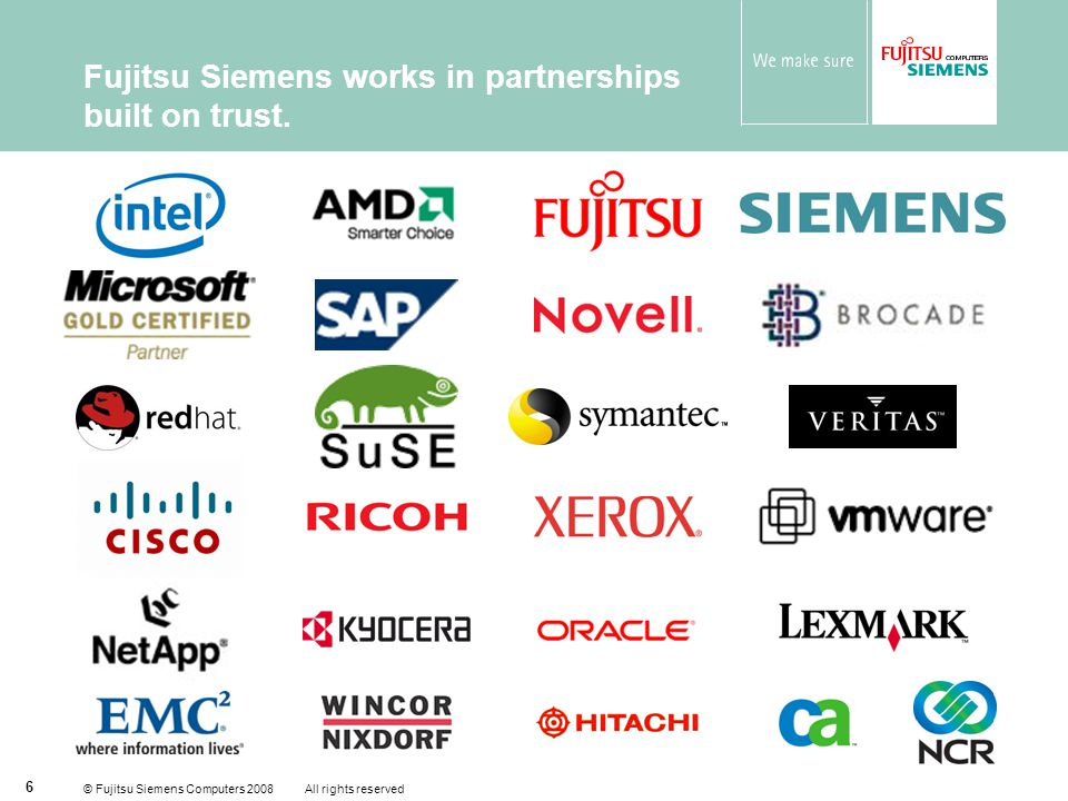 © Fujitsu Siemens Computers 2008 All rights reserved 6 Fujitsu Siemens works in partnerships built on trust.