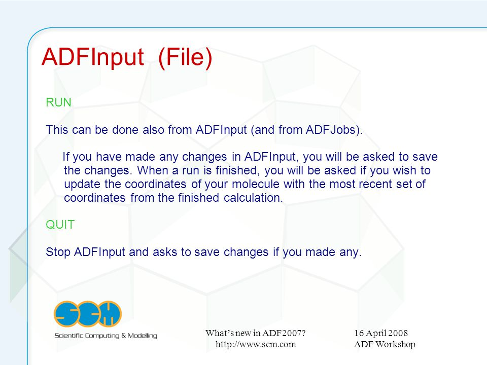 16 April 2008 ADF Workshop What's new in ADF2007? http://www.scm.com RUN This can be done also from ADFInput (and from ADFJobs). If you have made any