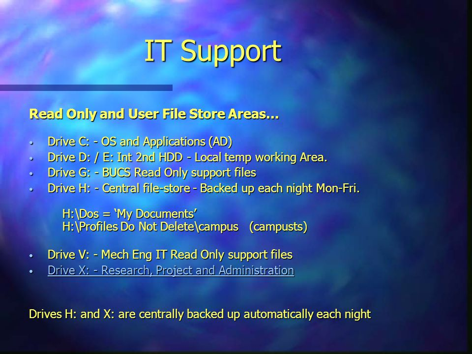 Read Only and User File Store Areas… Drive C: - OS and Applications (AD) Drive C: - OS and Applications (AD) Drive D: / E: Int 2nd HDD - Local temp working Area.