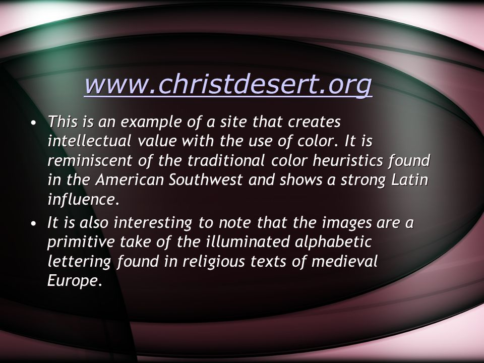 www.christdesert.org This is an example of a site that creates intellectual value with the use of color. It is reminiscent of the traditional color he