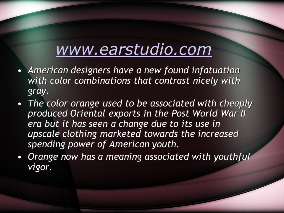 www.earstudio.com American designers have a new found infatuation with color combinations that contrast nicely with gray. The color orange used to be
