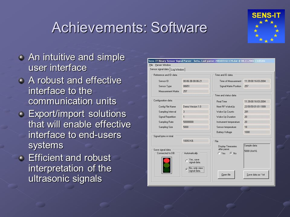 SENS-IT Achievements: Software An intuitive and simple user interface A robust and effective interface to the communication units Export/import soluti