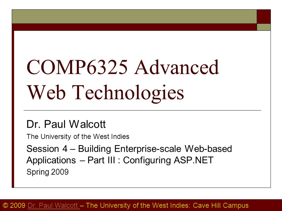 © 2009 Dr. Paul Walcott – The University of the West Indies: Cave Hill CampusDr. Paul Walcott COMP6325 Advanced Web Technologies Dr. Paul Walcott The