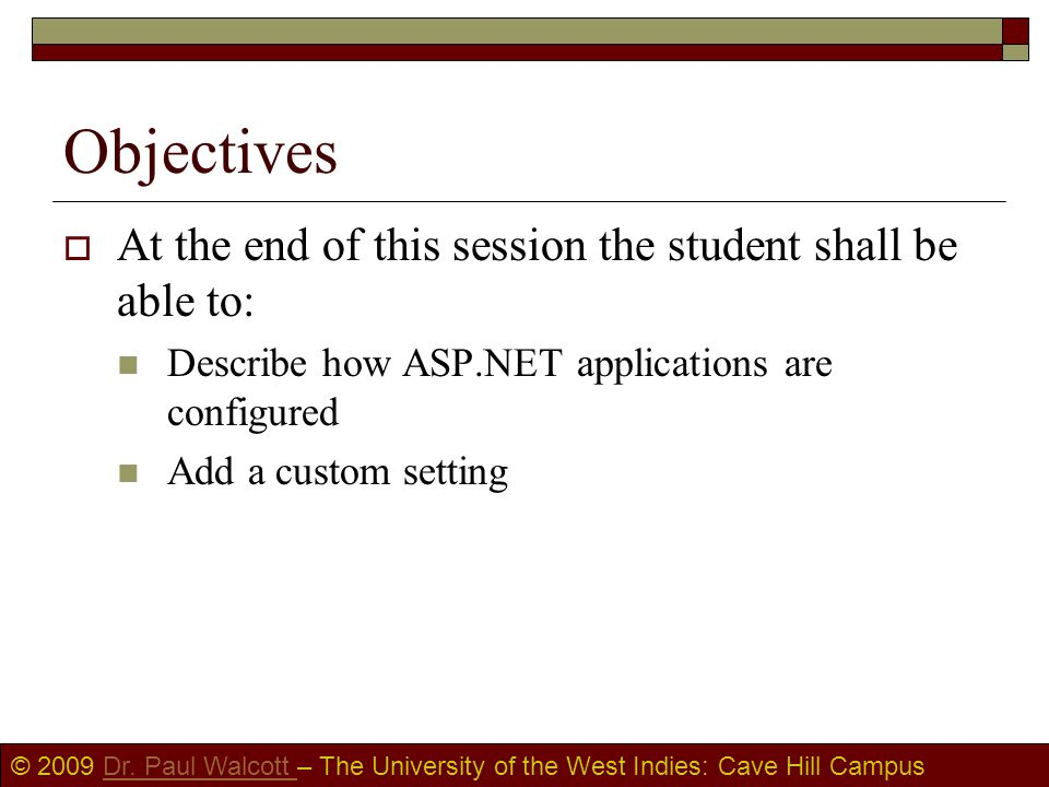 © 2009 Dr. Paul Walcott – The University of the West Indies: Cave Hill CampusDr. Paul Walcott Objectives  At the end of this session the student shal