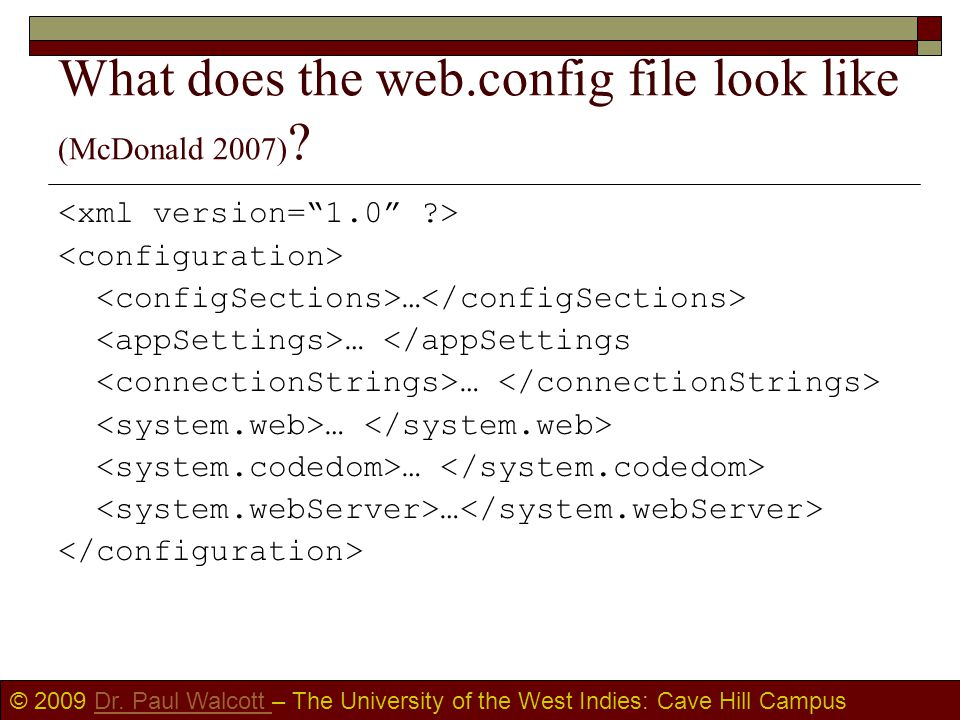 © 2009 Dr. Paul Walcott – The University of the West Indies: Cave Hill CampusDr. Paul Walcott What does the web.config file look like (McDonald 2007)