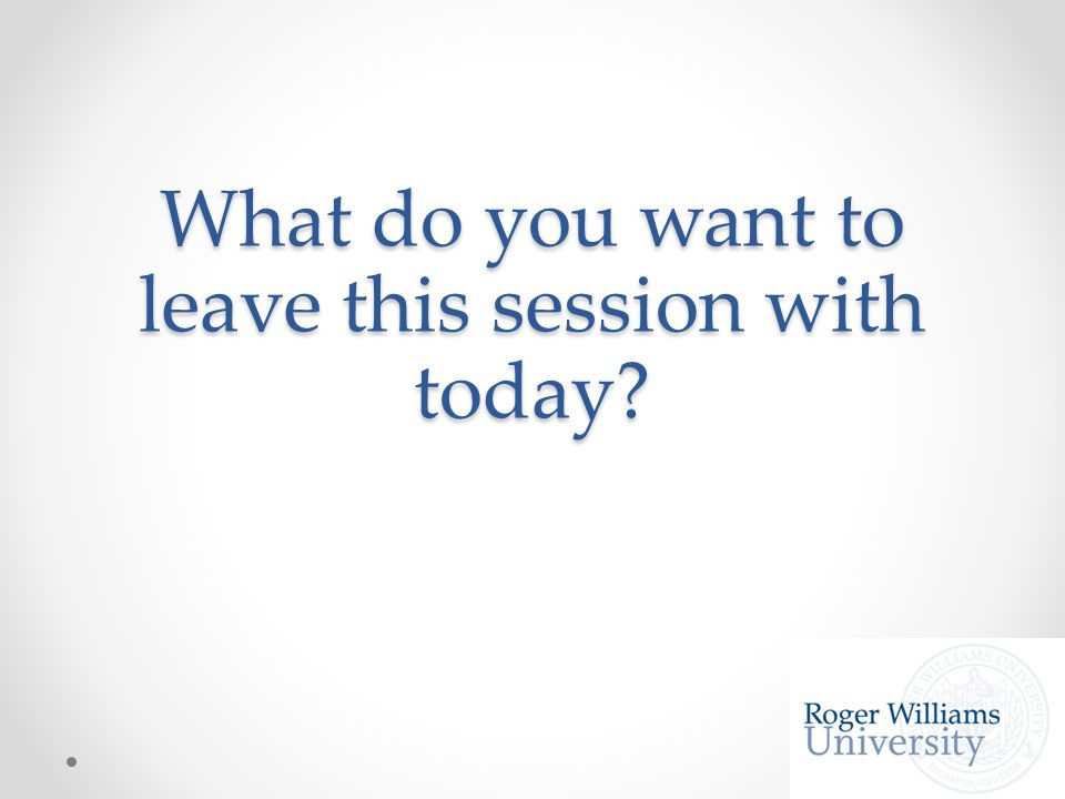 What do you want to leave this session with today
