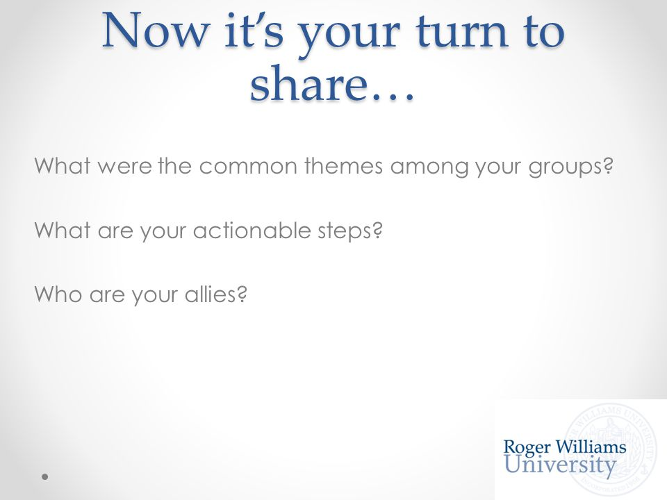 Now it's your turn to share… What were the common themes among your groups.