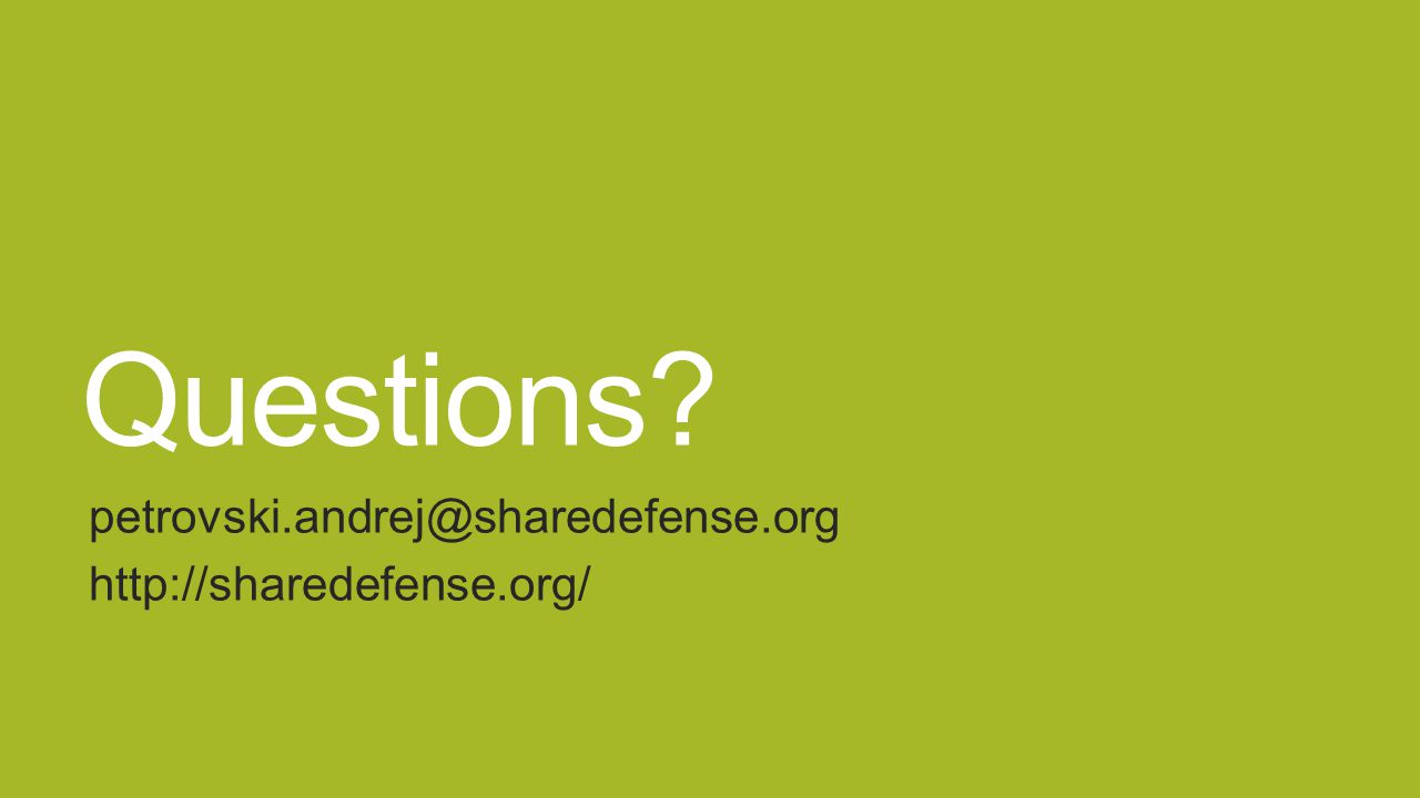 Questions? petrovski.andrej@sharedefense.org http://sharedefense.org/