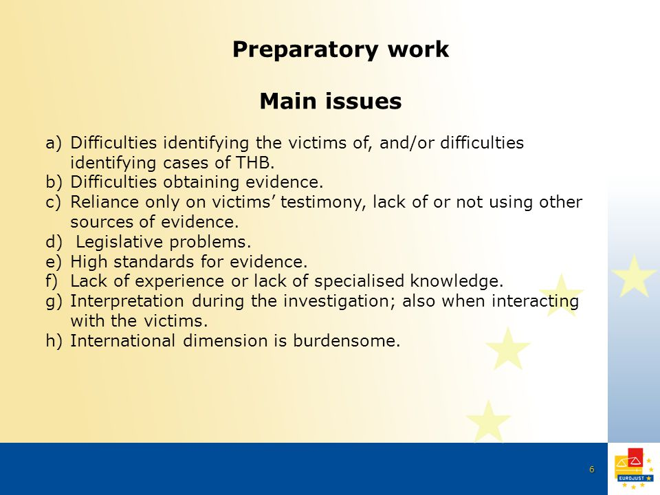 6 Preparatory work Main issues a)Difficulties identifying the victims of, and/or difficulties identifying cases of THB.