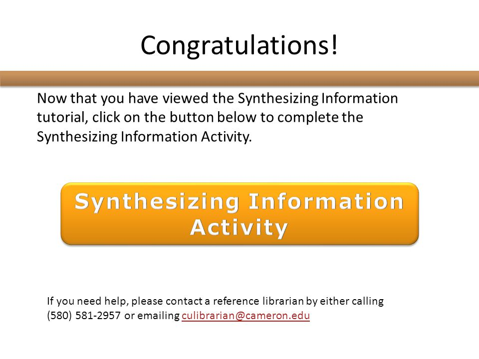 Congratulations! Now that you have viewed the Synthesizing Information tutorial, click on the button below to complete the Synthesizing Information Ac