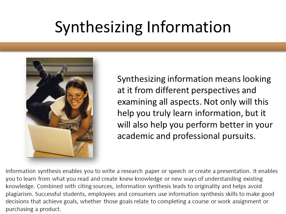 Synthesizing Information Synthesizing information means looking at it from different perspectives and examining all aspects.