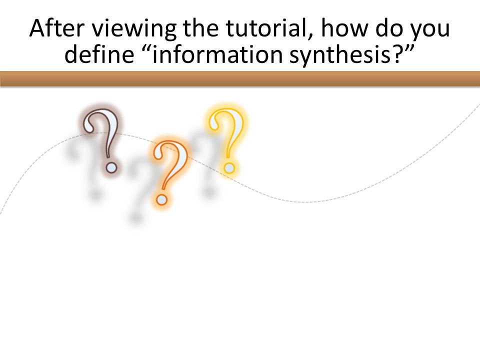 After viewing the tutorial, how do you define information synthesis