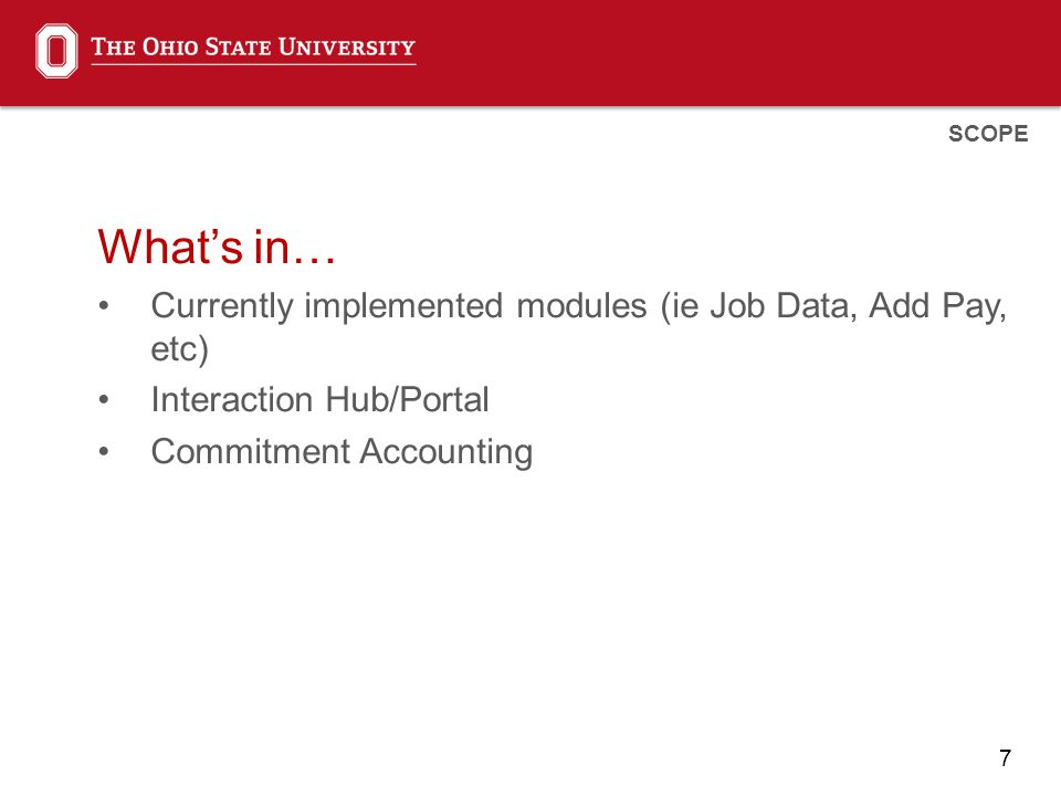 7 What's in… Currently implemented modules (ie Job Data, Add Pay, etc) Interaction Hub/Portal Commitment Accounting SCOPE