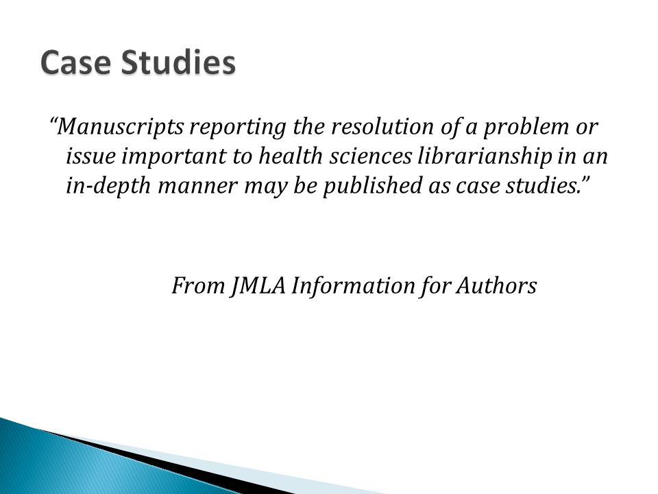 Manuscripts reporting the resolution of a problem or issue important to health sciences librarianship in an in-depth manner may be published as case studies. From JMLA Information for Authors