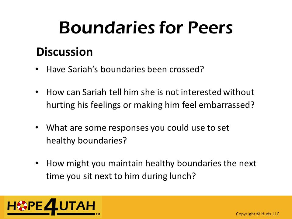 Boundaries for Peers Discussion Have Sariah's boundaries been crossed? How can Sariah tell him she is not interested without hurting his feelings or m